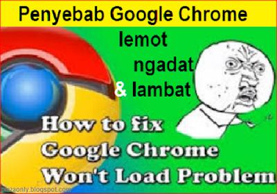 Penyebab Google Chrome Lemot/Ngadat