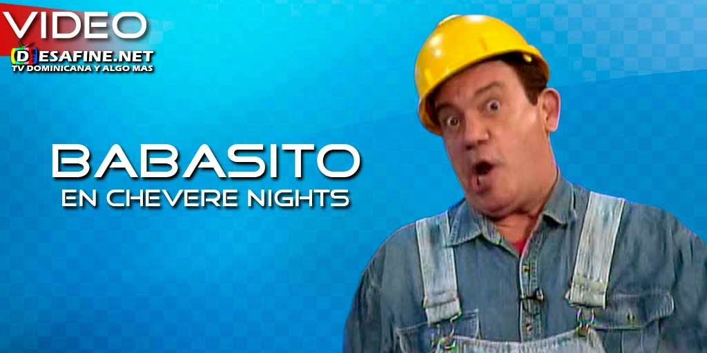 http://www.desafine.net/2015/01/babasito-en-chevere-nights.html