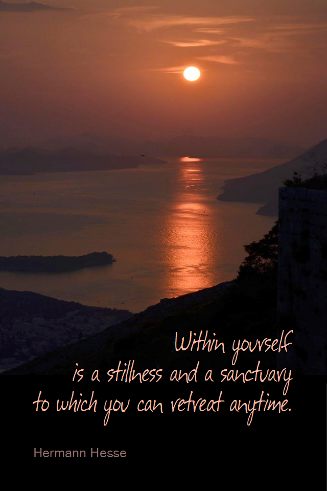 visual quote - image quotation for MEDITATION - Within yourself is a stillness and a sanctuary to which you can retreat anytime. - Hermann Hesse