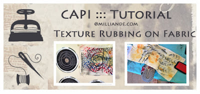Texture Rubbing on Fabric - Printmaking Textiles Tutorial for CAPI & UnRuly Cloth and Canvas @ milliande.com, Step by Step Instructions with Photos