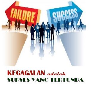 kegagalan adalah keberhasilan yang tertunda, failure to success