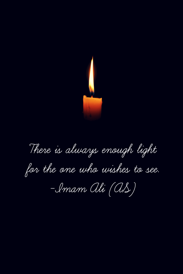 There is always enough light for the one who wishes to see.