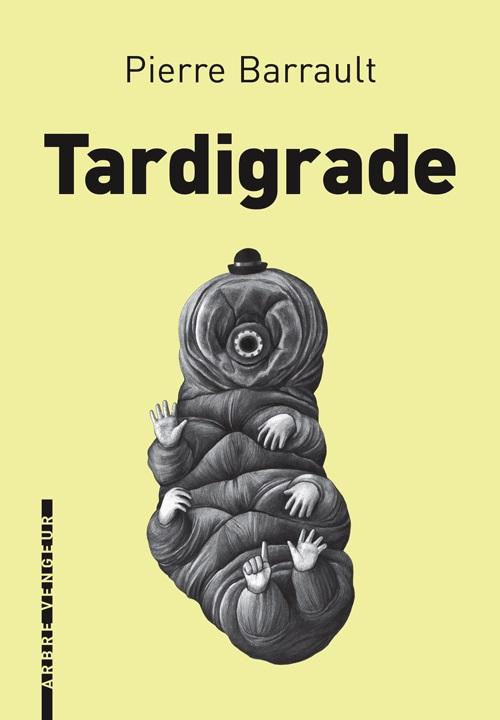 Tardigrade, éditions de l'Arbre Vengeur, 2016
