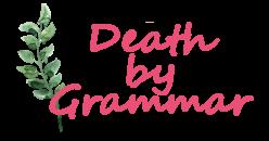 Death by Grammar