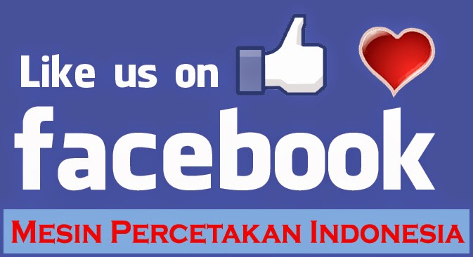 Mesin Percetakan Indonesia | Facebook Like US