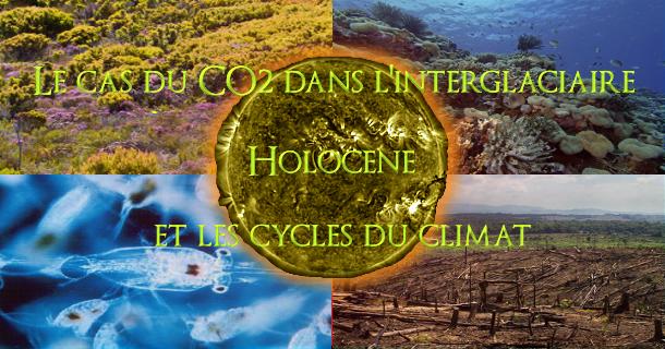 Le cas du CO2 dans l'interglaciaire holocène et les cycles du climat