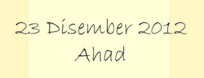 Ada Apa Dengan Ahad, 23 Disember 2012