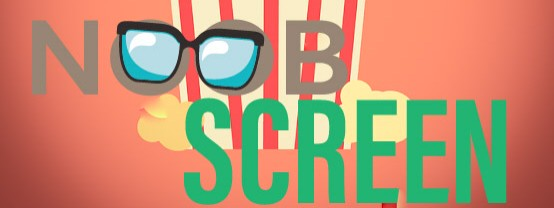 NOOBSCREEN, the hilarious movie blog.