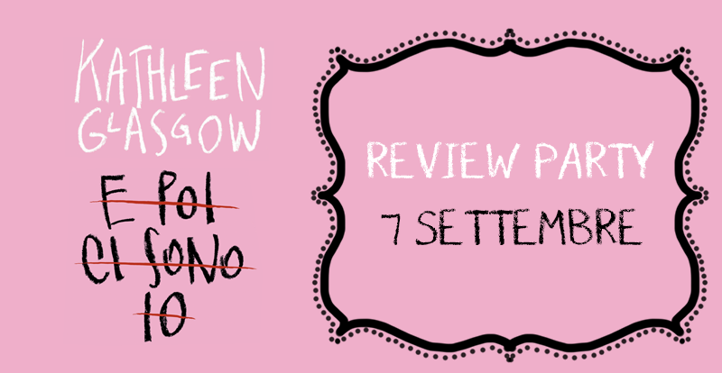 REVIEW PARTY: E poi ci sono io di Kathleen Glasgow