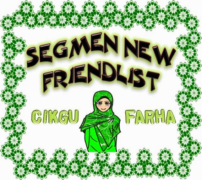 http://cikgufarha.blogspot.com/2014/10/segmen-new-friendlist-cikgu-farha.html