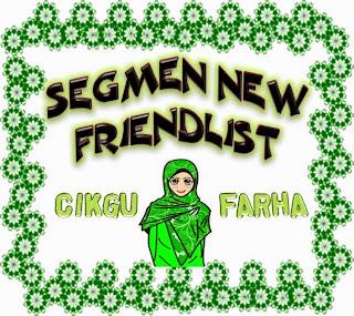 Segmen New Friendlist Cikgu Farha