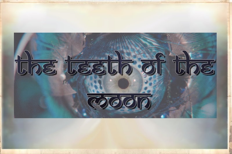 The teeth of the Moon  