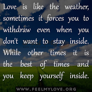 Love is like the weather, sometimes it forces you