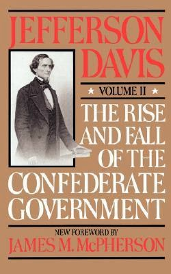 The Rise and Fall of the Confederate Government -- Jefferson Davis,Mike Hollingsworth,TheGlobalPosition.com
