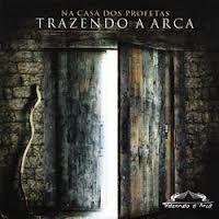 CD Trazendo a Arca – Na Casa dos Profetas