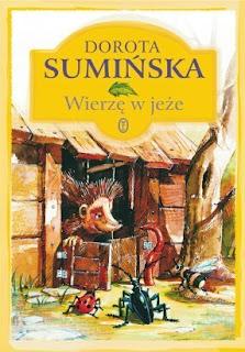 Dorota Sumińska. Wierzę w jeże.