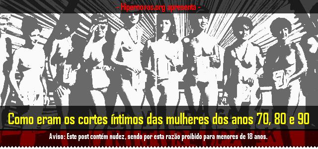 Hipernovas: Como eram os cortes íntimos das mulheres dos anos 70, 80 e 90 (100 Imagens)