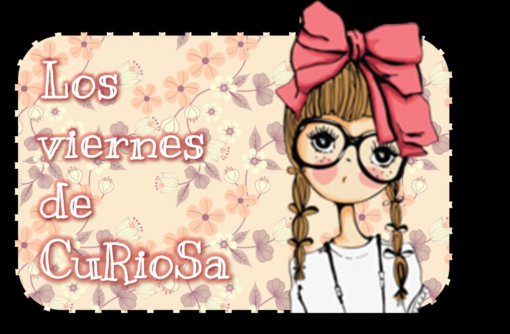 Los viernes de CuRioSa