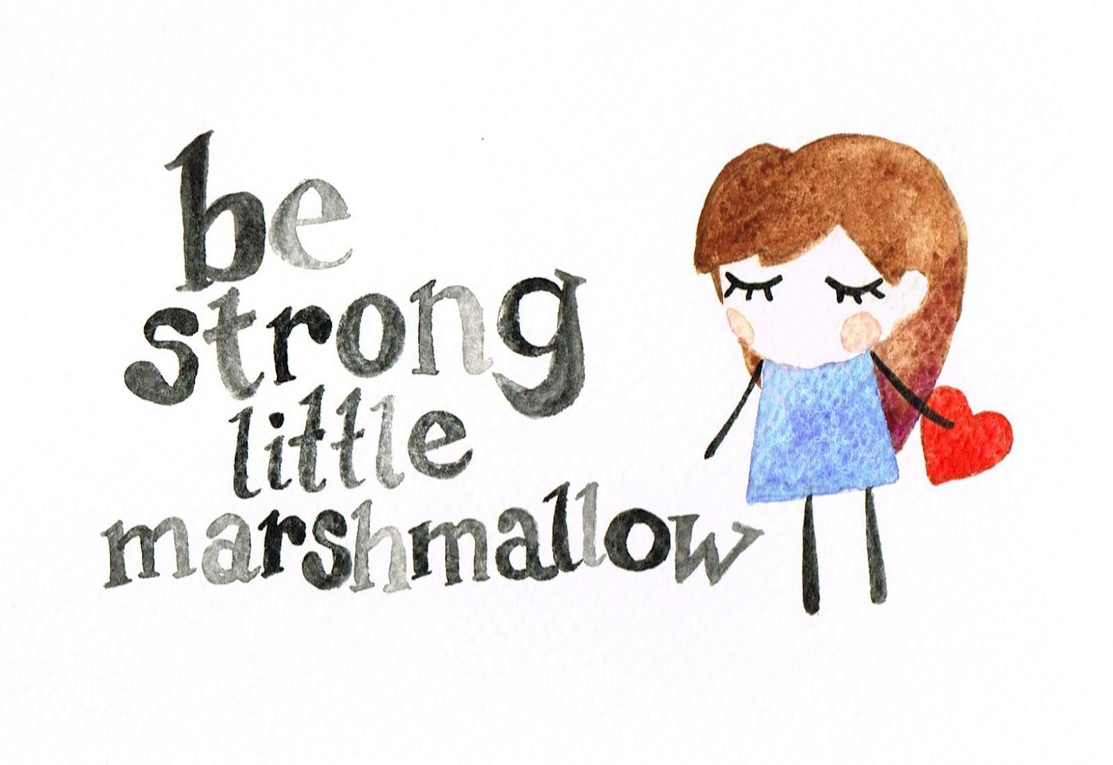 Julie's Little World: Be Strong Little Marshmallow