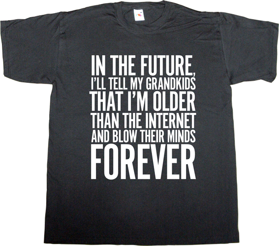 internet internet 2.0 technology fun brilliant sentence t-shirt ephemeral-t-shirts