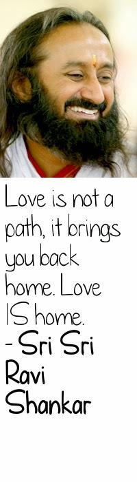 Love is not a path, it brings you back home. Love IS home. - Sri Sri Ravi Shankar
