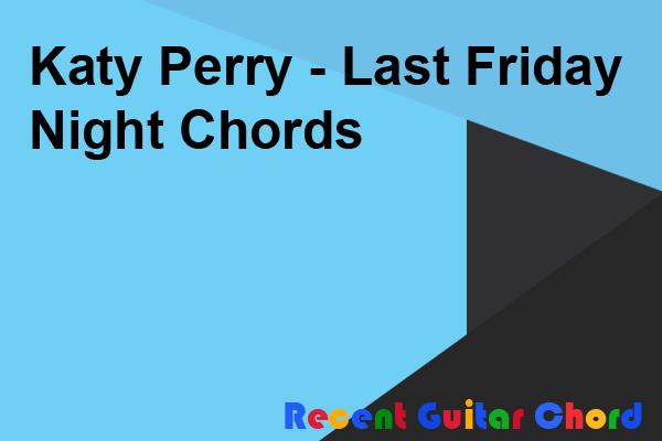 Katy Perry - Last Friday Night Chords