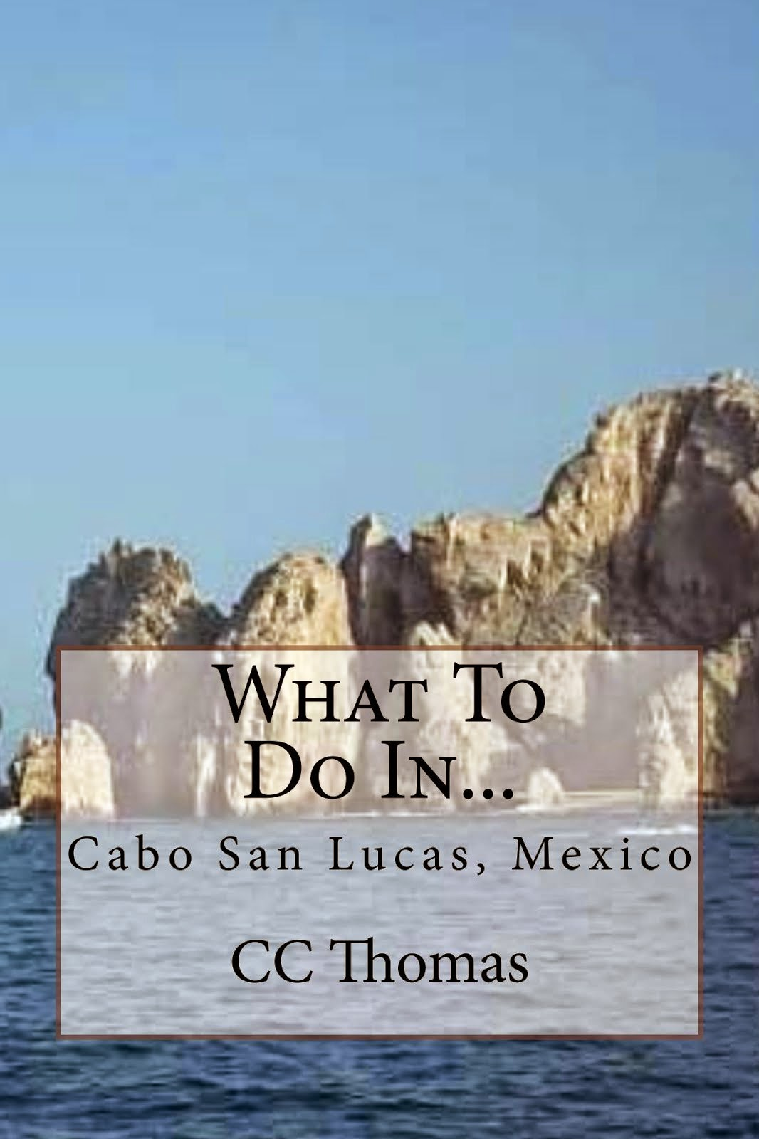 What To Do In...Cabo San Lucas, Baja California Sur, Mexico
