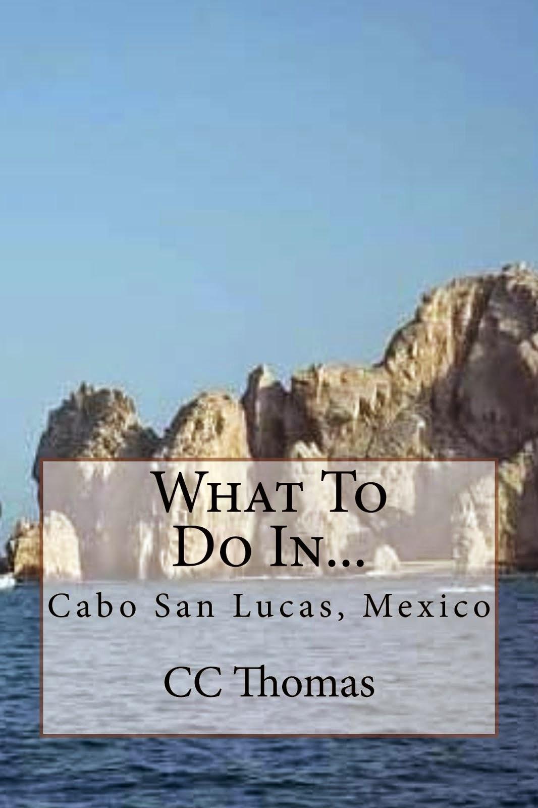 What To Do In...Cabo San Lucas, Baja California Sur, Mexico