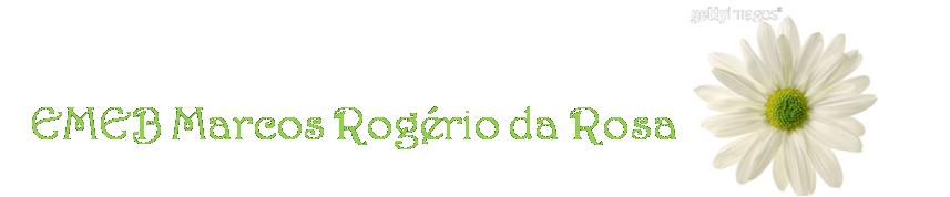 <center>EMEB MARCOS ROGÉRIO DA ROSA</center>