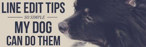 Line Edit Tips So Simple My Dog Can Do Them