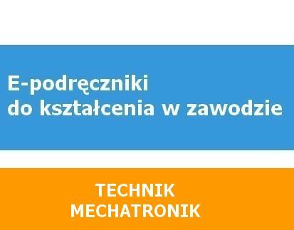 E-podręczniki do kształcenia w zawodzie technik mechatronik