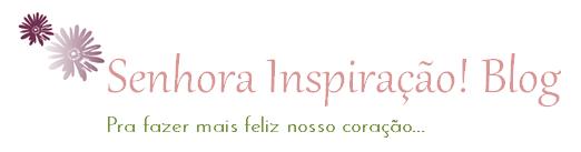 Senhora Inspiração! Blog
