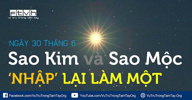 Sao Kim và Sao Mộc 'nhập' lại làm một vào ngày 30/6.