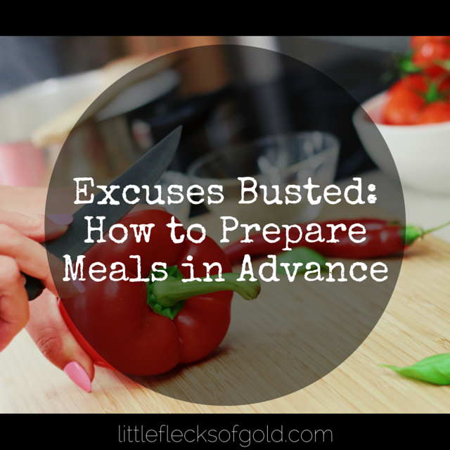 Excuses Busted: How to Prepare Meals in Advance | Little Flecks of Gold