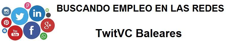 TwitVC Baleares. Ofertas de empleo, Facebook, LinkedIn, Twitter, Infojobs, bolsa de trabajo, cursos