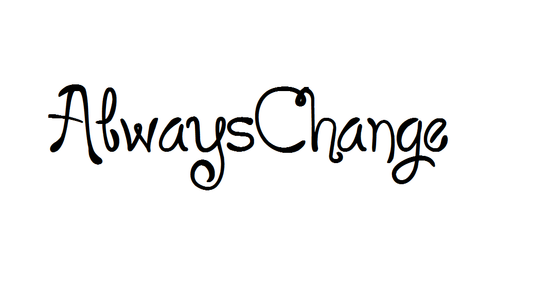 Always change