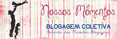 blogagem coletiva nossos momentos recanto das mamães blogueiras
