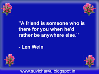 A friend is someone who is there for you when he'd rather be anywhere else.