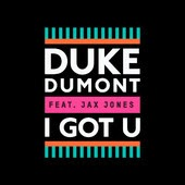 Duke Dumont - I Got U (feat. Jax Jones)