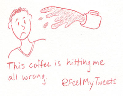 This coffee is hitting me all wrong.