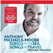 Anthony Michaels-Moore. Michael Pollock: Stanford - Songs of the Sea, Vaughan Williams - Songs of Travel, Rosenblatt Recitals / Opus Arte OACD9014 D