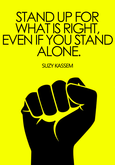 stand up for what is right even if you stand alone suzy kassem