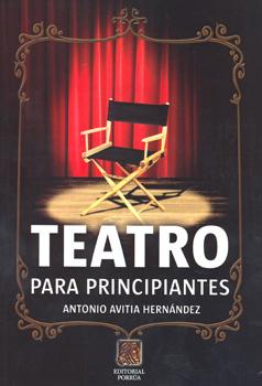 Teatro para principiantes - Antonio Avitivia Hernandez