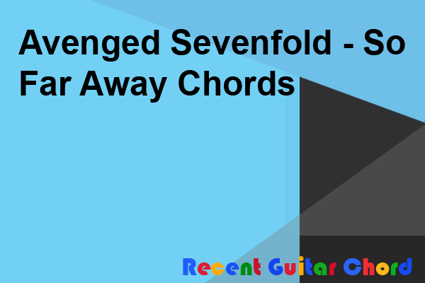 Avenged Sevenfold - So Far Away Chords