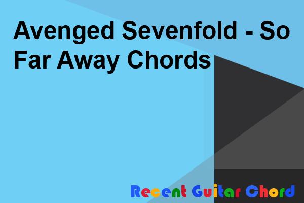 Avenged Sevenfold - So Far Away Chords