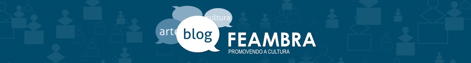 Blog FEAMBRA - Arte e Cultura