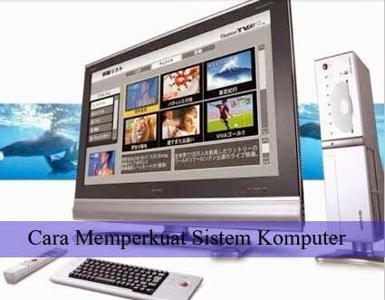 Cara Memperkuat Sistem Komputer