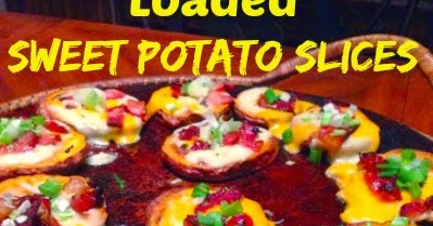 Loaded Sweet Potato Slices