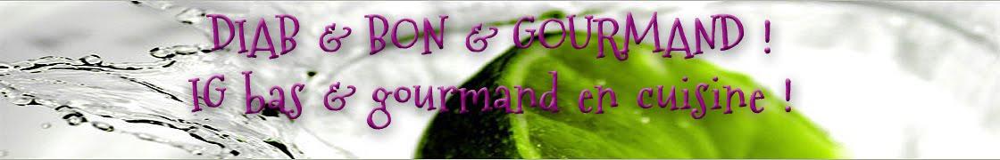 IG bas et gourmand en cuisine!   DIAB & BON & GOURMAND !