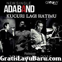 Download Lagu Ada Band Kucuri Lagi Hatimu MP3 Terbaru